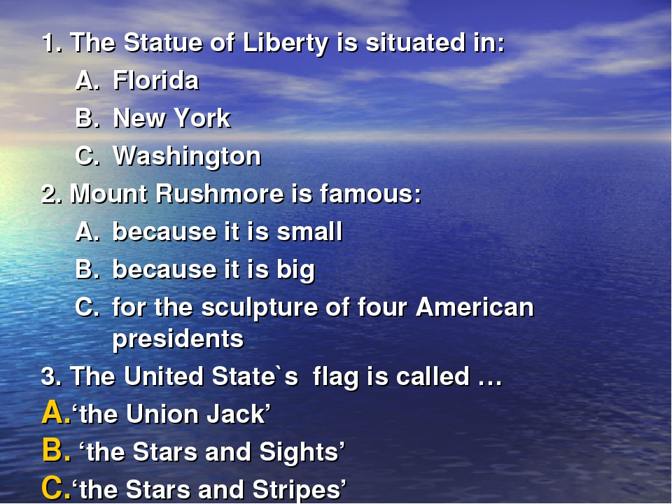 1. The Statue of Liberty is situated in: Florida New York Washington 2. Mount...