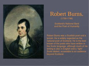 Robert Burns was a Scottish poet and a lyricist. He is widely regarded as the