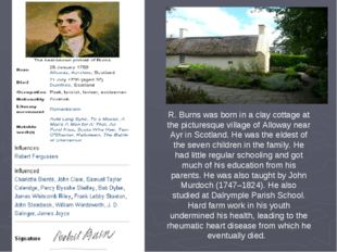 R. Burns was born in a clay cottage at the picturesque village of Alloway nea