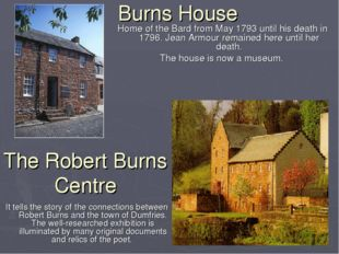 Burns House Home of the Bard from May 1793 until his death in 1796. Jean Armo