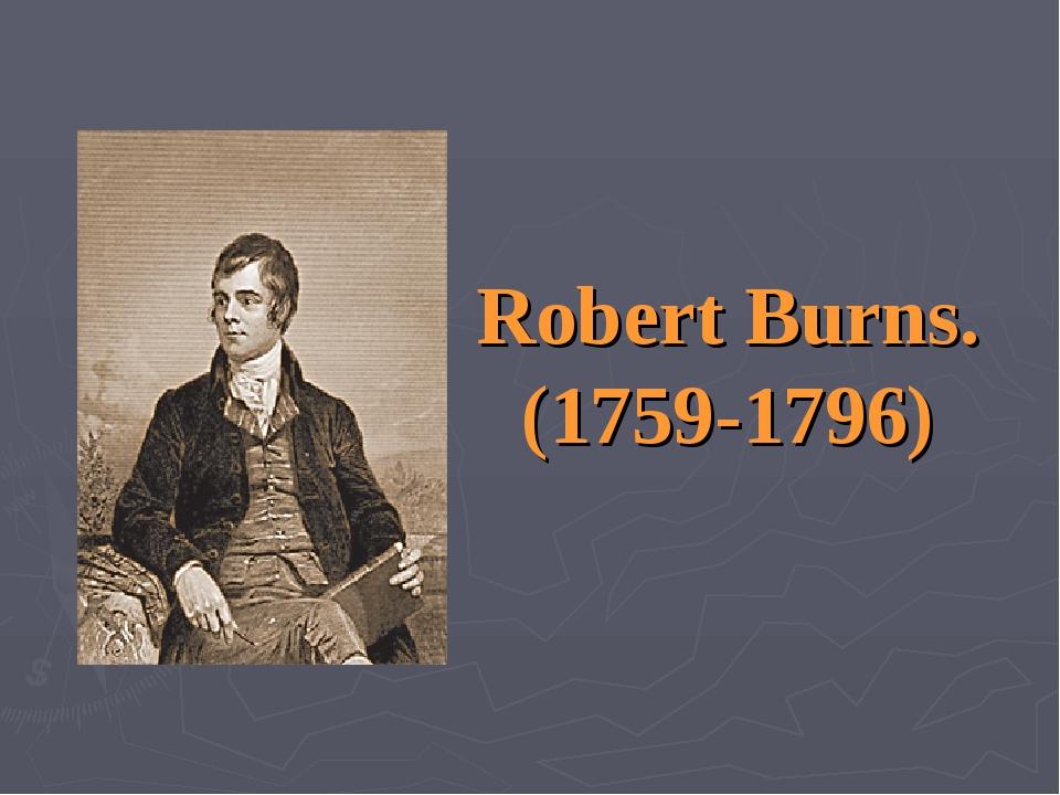 Robert Burns. (1759-1796)