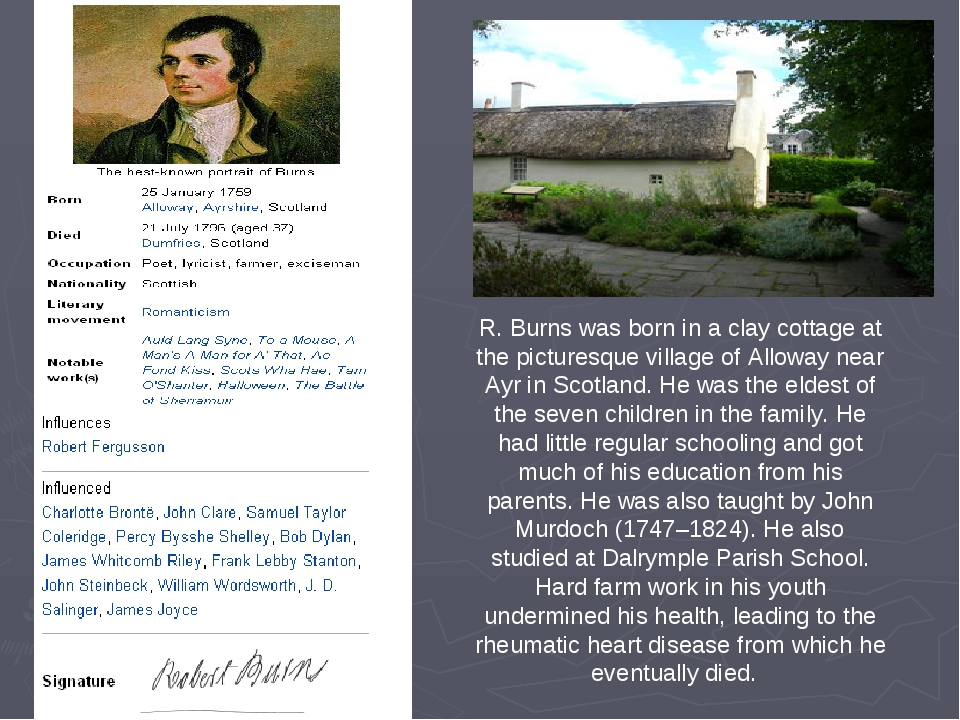 R. Burns was born in a clay cottage at the picturesque village of Alloway nea...