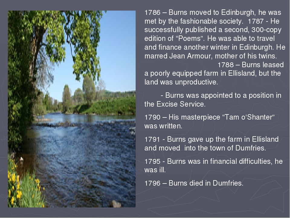 1786 – Burns moved to Edinburgh, he was met by the fashionable society. 1787...