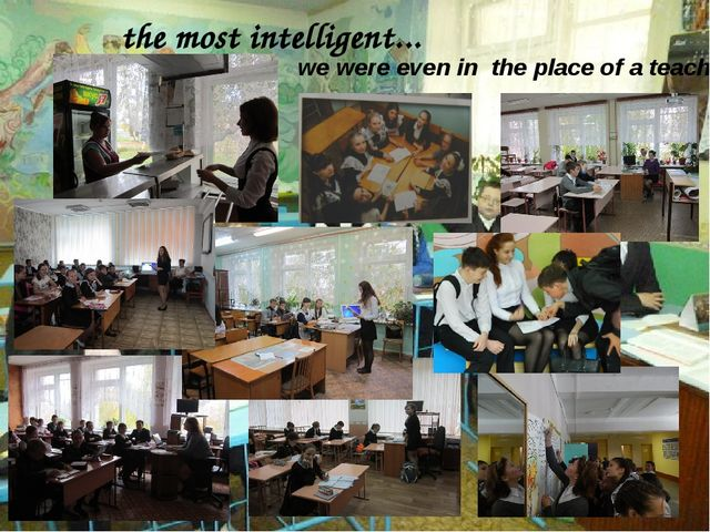 the most intelligent... we were even in the place of a teacher.