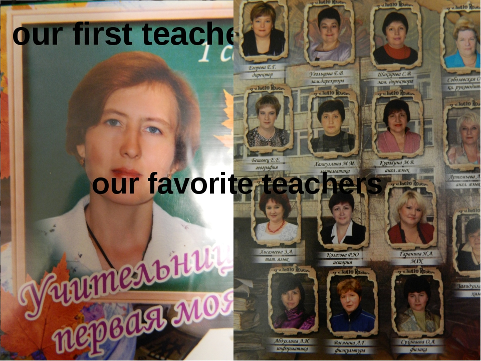 In our school works the best teachers This is the only teacher of our class....
