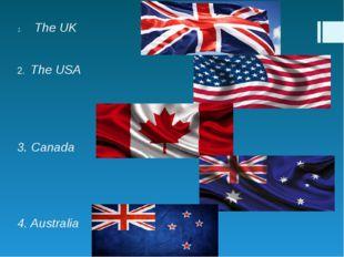 The UK 2. The USA 3. Canada 4. Australia 5.New Zealand