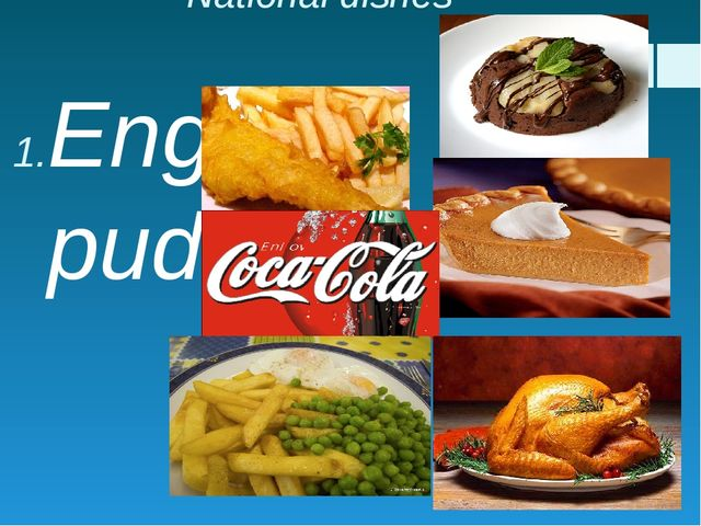 National dishes English pudding Fish and chips Pumpkin pie Coca-Cola English...