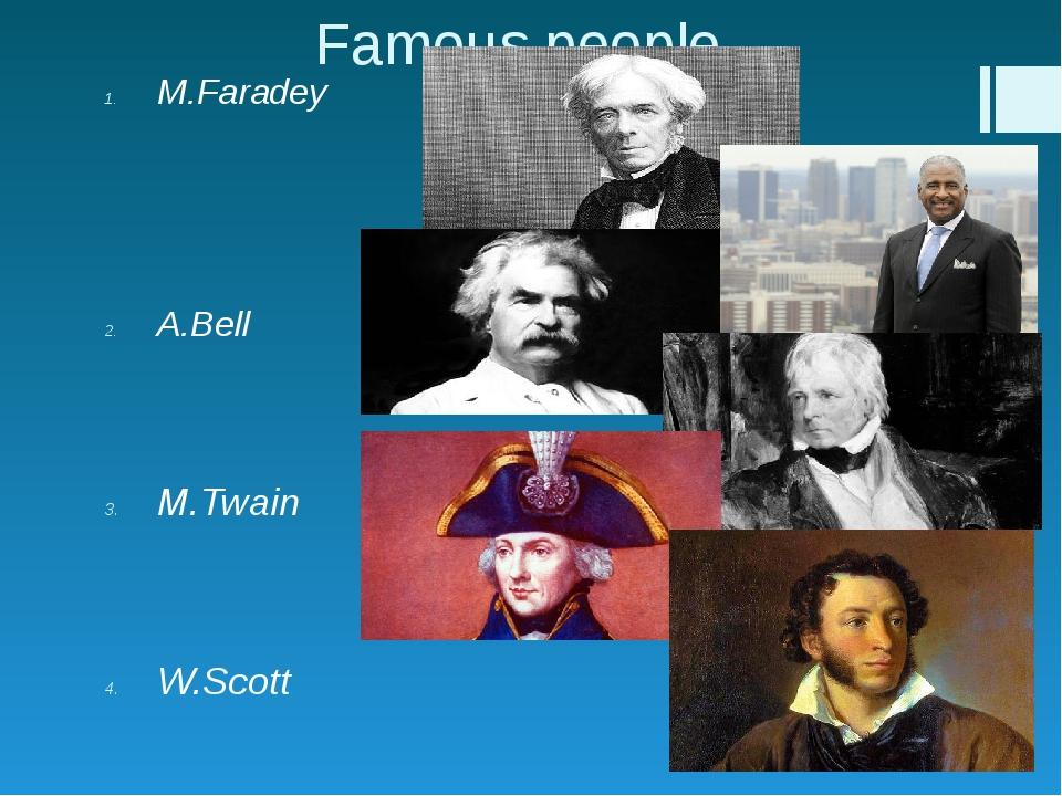 Famous people M.Faradey A.Bell M.Twain W.Scott Admiral Nelson A.Pushkin