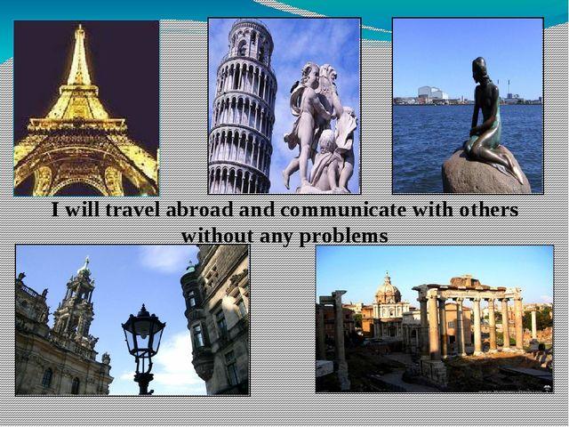 I will travel abroad and communicate with others without any problems
