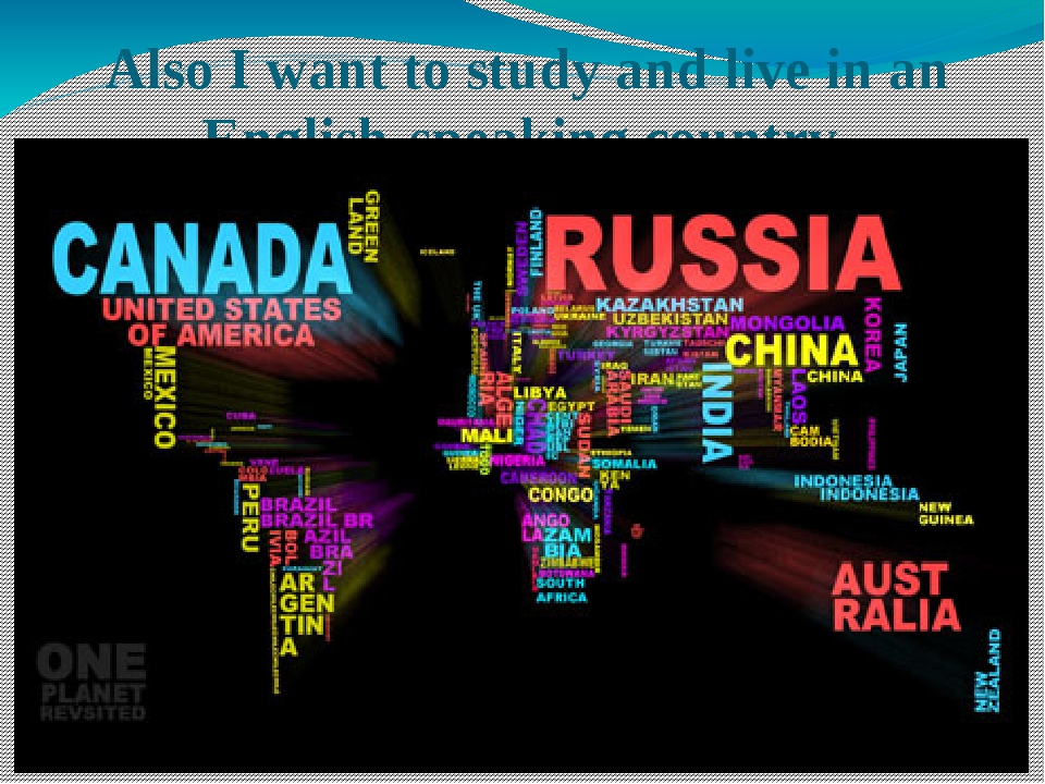 Also I want to study and live in an English-speaking country.