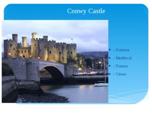 Conwy Castle - Fortress - Medieval - Towers - Views