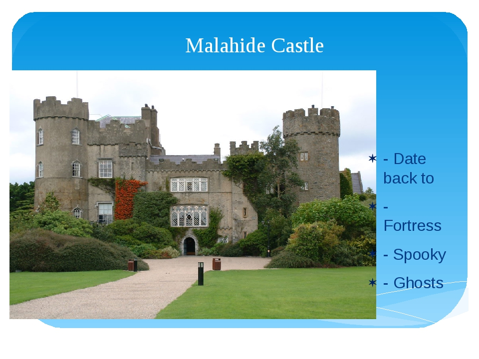 Malahide Castle - Date back to - Fortress - Spooky - Ghosts