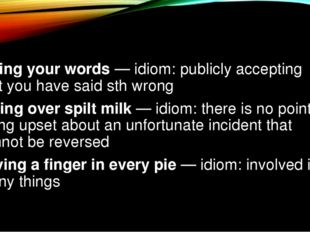 eating your words — idiom: publicly accepting that you have said sth wrong cr