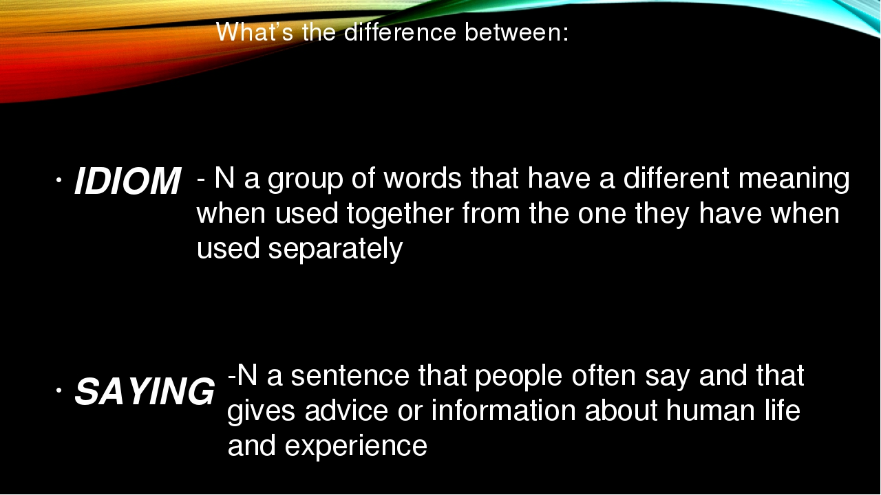 What's the difference between: IDIOM SAYING -N a sentence that people often s...