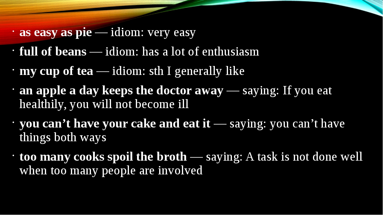 as easy as pie — idiom: very easy full of beans — idiom: has a lot of enthusi...