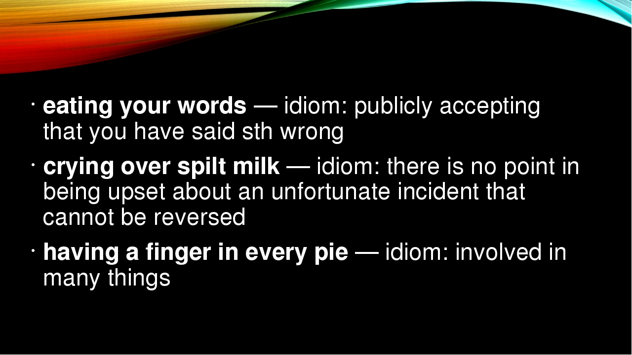 eating your words — idiom: publicly accepting that you have said sth wrong cr...