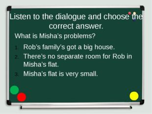 Listen to the dialogue and choose the correct answer. What is Misha's problem