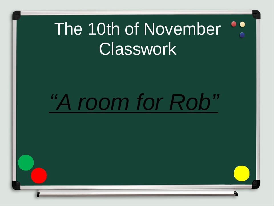 "The 10th of November Classwork ""A room for Rob"""