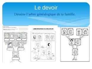 Dessine l'arbre généalogique de ta famille. Le devoir