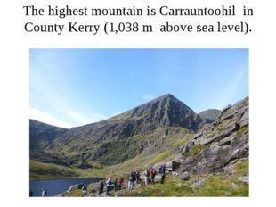 The highest mountain is Carrauntoohil in County Kerry (1,038 m above sea leve