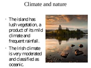Climate and nature The island has lush vegetation, a product of its mild clim