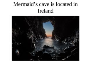 Mermaid's cave is located in Ireland