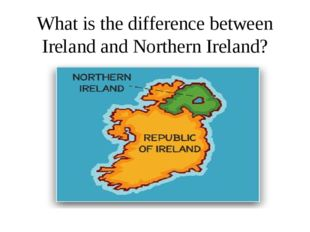 What is the difference between Ireland and Northern Ireland?