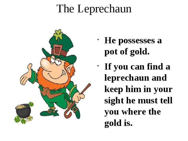 The Leprechaun He possesses a pot of gold. If you can find a leprechaun and k...