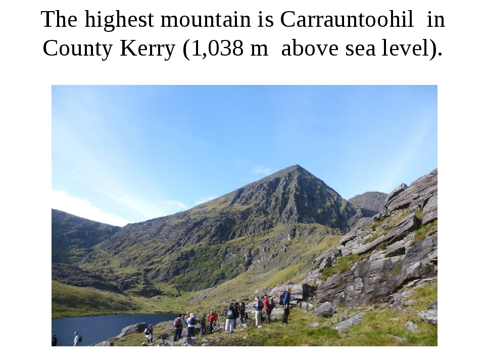 The highest mountain is Carrauntoohil in County Kerry (1,038 m above sea leve...