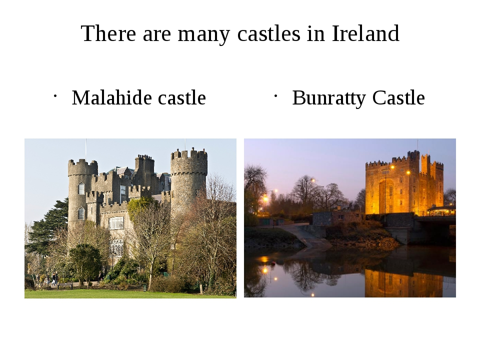 There are many castles in Ireland Malahide castle Bunratty Castle