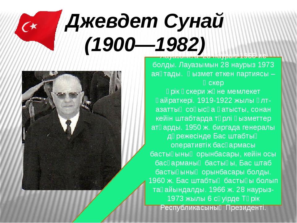 Джевдет Сунай (1900—1982) Лауазымға 28 наурыз1966 ие болды. Лауазымын 28 нау...
