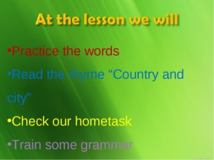 "Practice the words Read the rhyme ""Country and city"" Check our hometask Train"