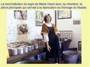 La reconstitution du logis de Marie Harel avec sa chambre, la pièce principal
