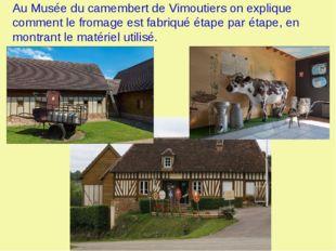 Au Musée du camembert de Vimoutiers on explique comment le fromage est fabriq