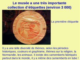 Le musée a une très importante collection d'étiquettes (environ 3 000) Il y a
