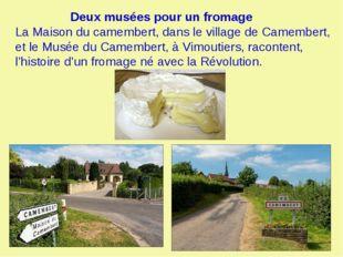 Deux musées pour un fromage La Maison du camembert, dans le village de Camem