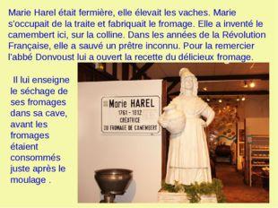 Marie Harel était fermière, elle élevait les vaches. Marie s'occupait de la t