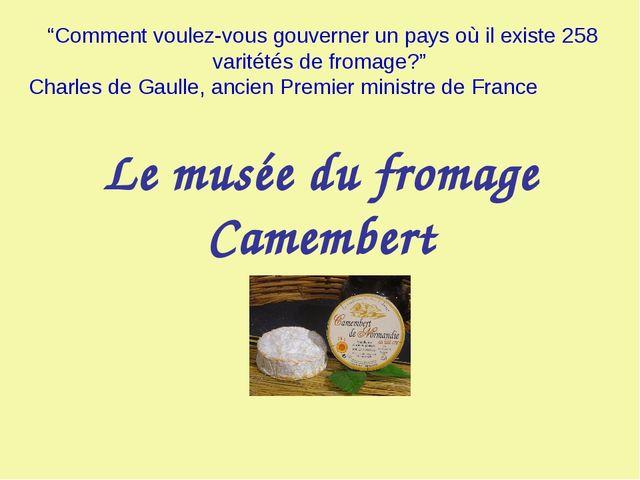 """Le musée du fromage Camembert """"Comment voulez-vous gouverner un pays où il ex..."""