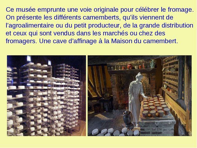 Ce musée emprunte une voie originale pour célébrer le fromage. On présente le...