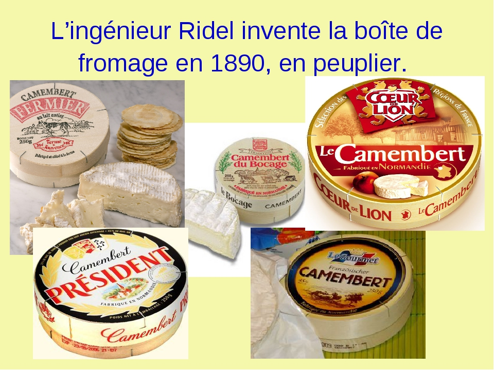 L'ingénieur Ridel invente la boîte de fromage en 1890, en peuplier.