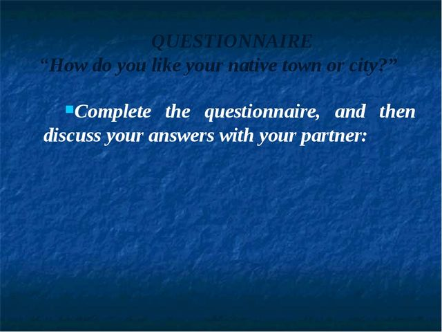 "QUESTIONNAIRE ""How do you like your native town or city?"" Complete the questi..."