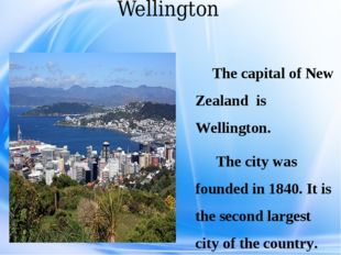 Wellington The capital of New Zealand is Wellington. The city was founded in
