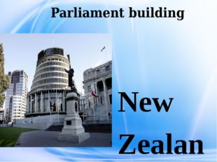 Parliament building New Zealand is an independent state now. It was a Britis