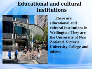 Educational and cultural institutions There are educational and cultural ins