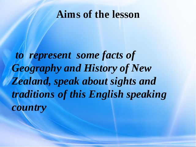 Aims of the lesson to represent some facts of Geography and History of New Ze...