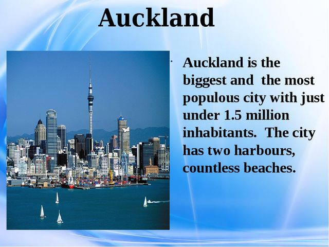Auckland Auckland is the biggest and the most populous city with just under 1...