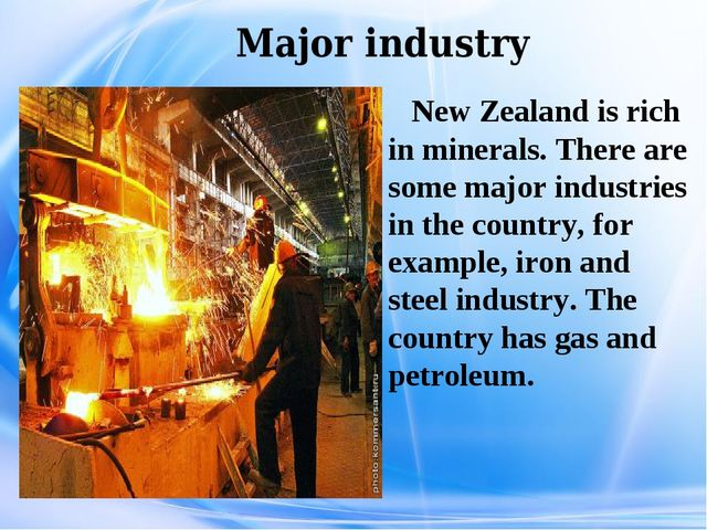 Major industry New Zealand is rich in minerals. There are some major industr...