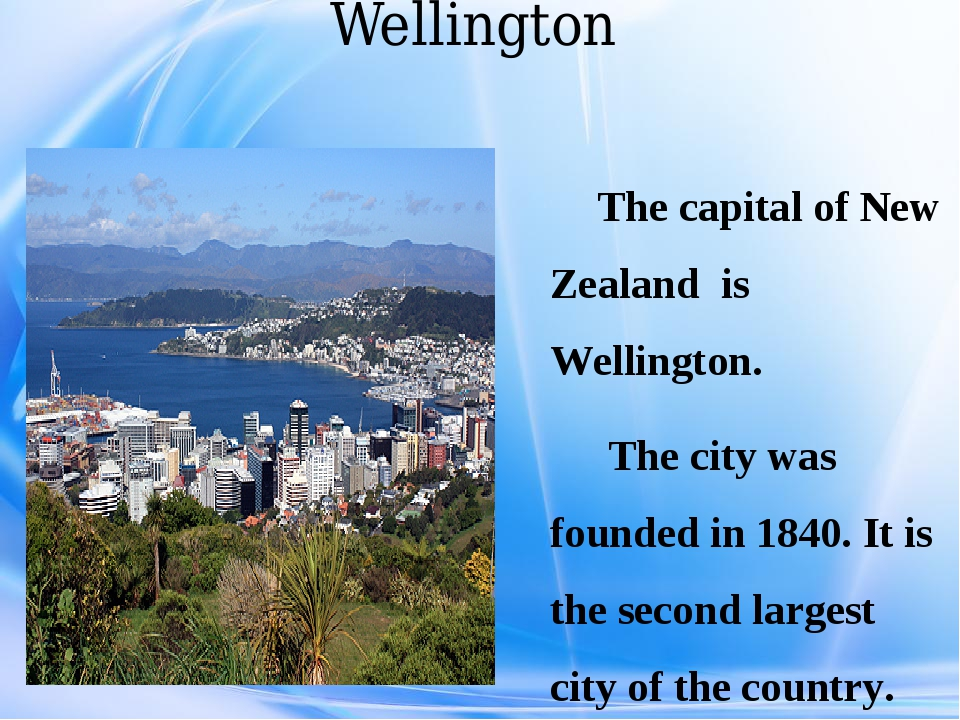 Wellington The capital of New Zealand is Wellington. The city was founded in...