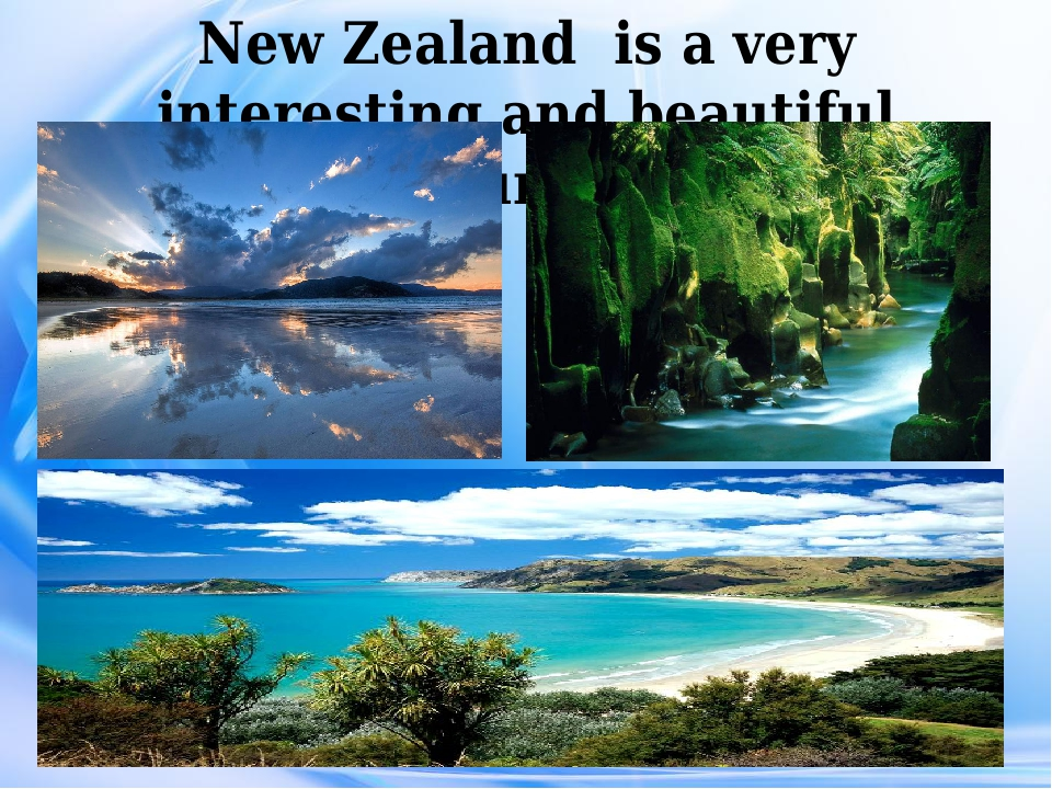 New Zealand is a very interesting and beautiful country.