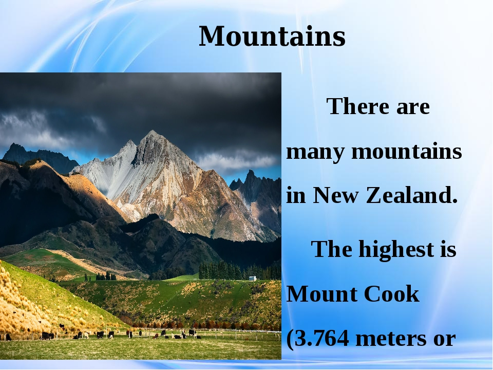 Mountains There are many mountains in New Zealand. The highest is Mount Cook...